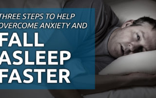 changes Three Steps to Help Overcome Anxiety and Fall Asleep Faster