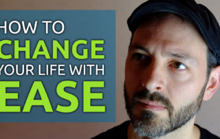 how to change your life with ease
